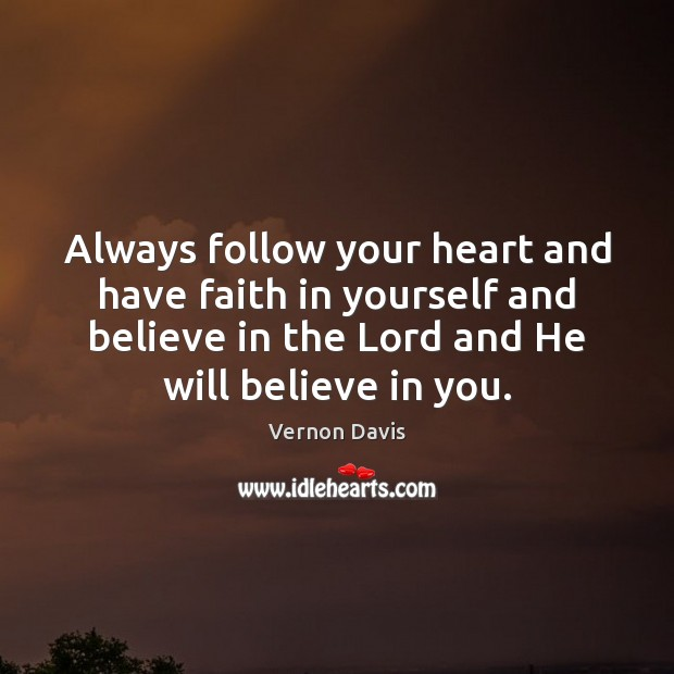 Always follow your heart and have faith in yourself and believe in Image