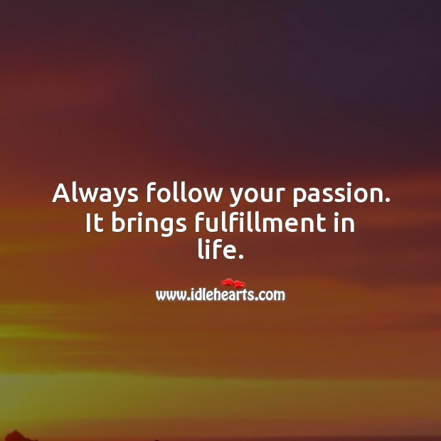 Always follow your passion. It brings fulfillment in life. Passion Quotes Image
