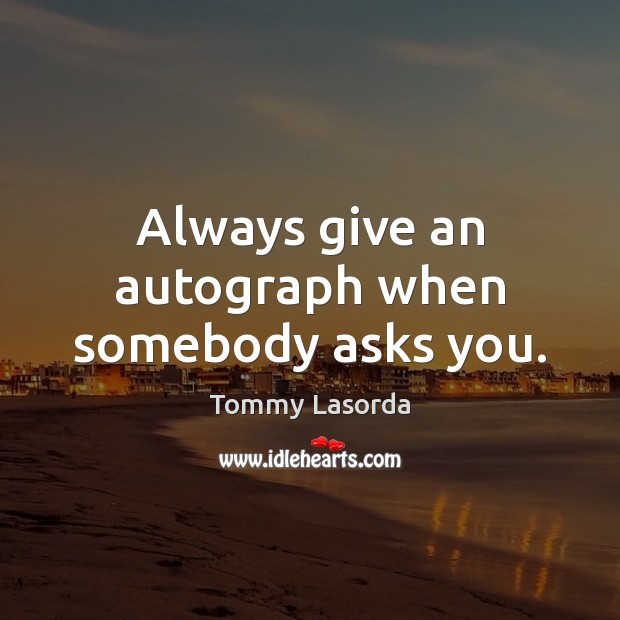 Image, Always give an autograph when somebody asks you.