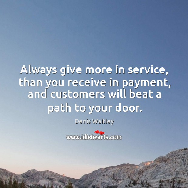 Always give more in service, than you receive in payment, and customers Image