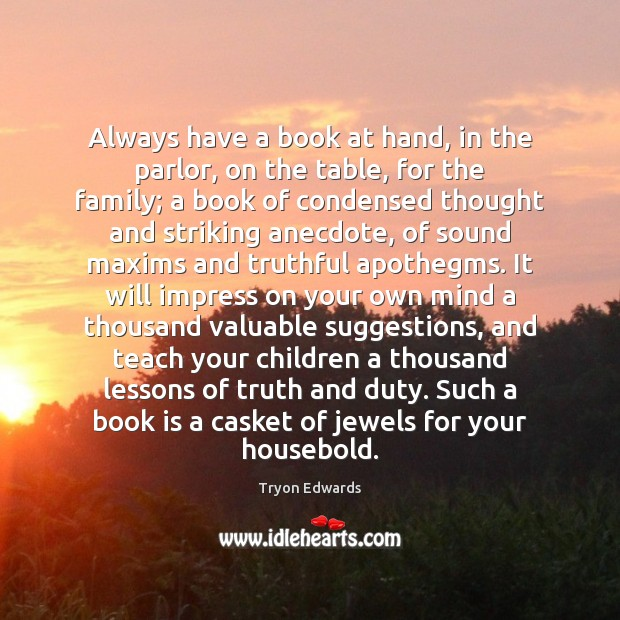 Always have a book at hand, in the parlor, on the table, Tryon Edwards Picture Quote