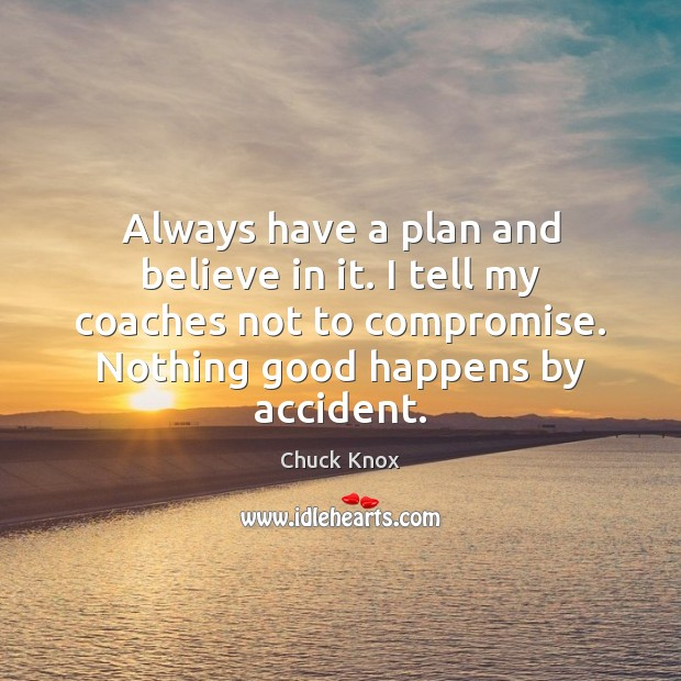 Always have a plan and believe in it. I tell my coaches Image