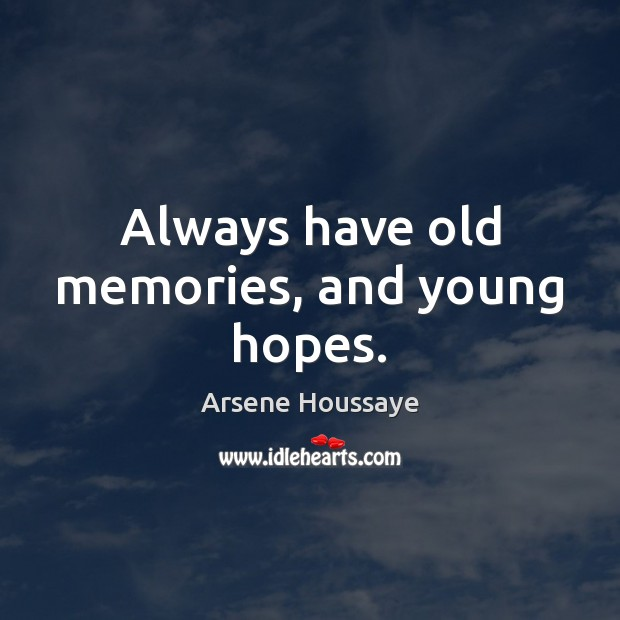 Image, Always have old memories, and young hopes.