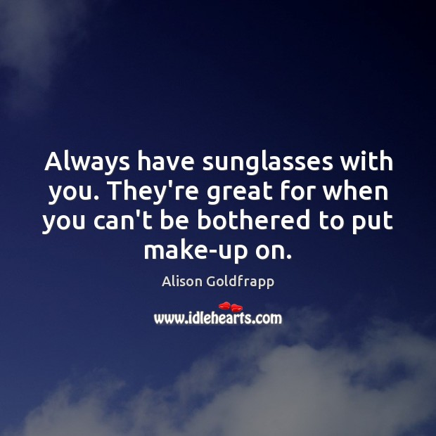 Image, Always have sunglasses with you. They're great for when you can't be