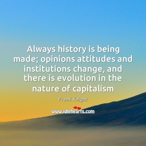 Always history is being made; opinions attitudes and institutions change, and there Image