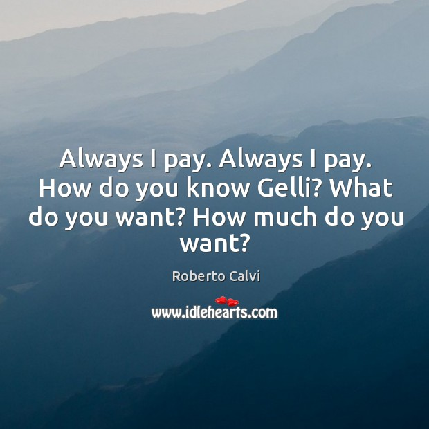 Always I pay. Always I pay. How do you know gelli? what do you want? how much do you want? Image