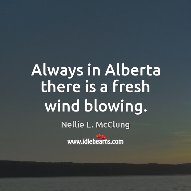 Image, Always in Alberta there is a fresh wind blowing.
