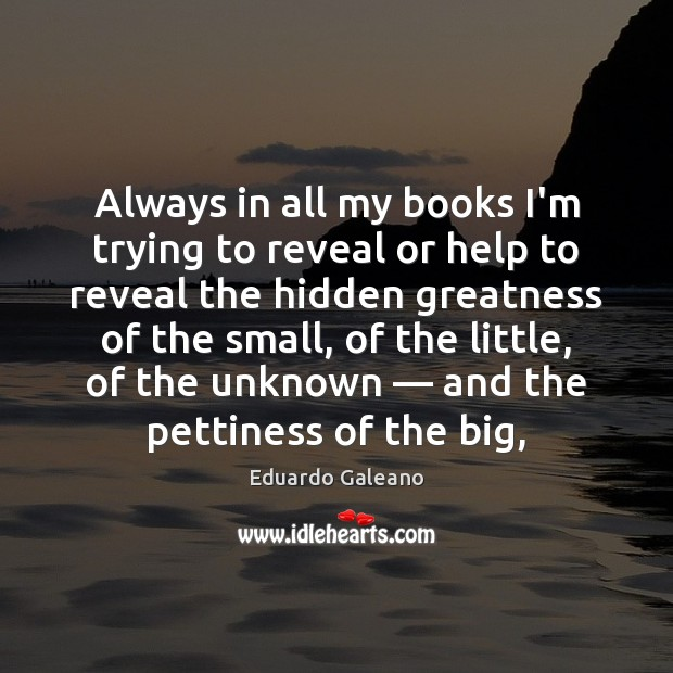 Always in all my books I'm trying to reveal or help to Image