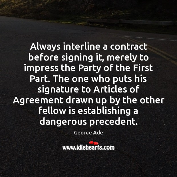 Always interline a contract before signing it, merely to impress the Party Image