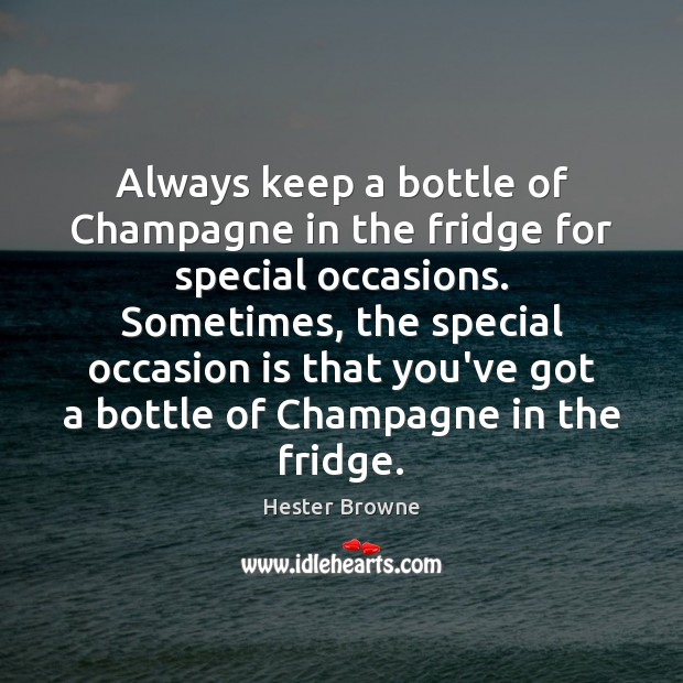 Always keep a bottle of Champagne in the fridge for special occasions. Image