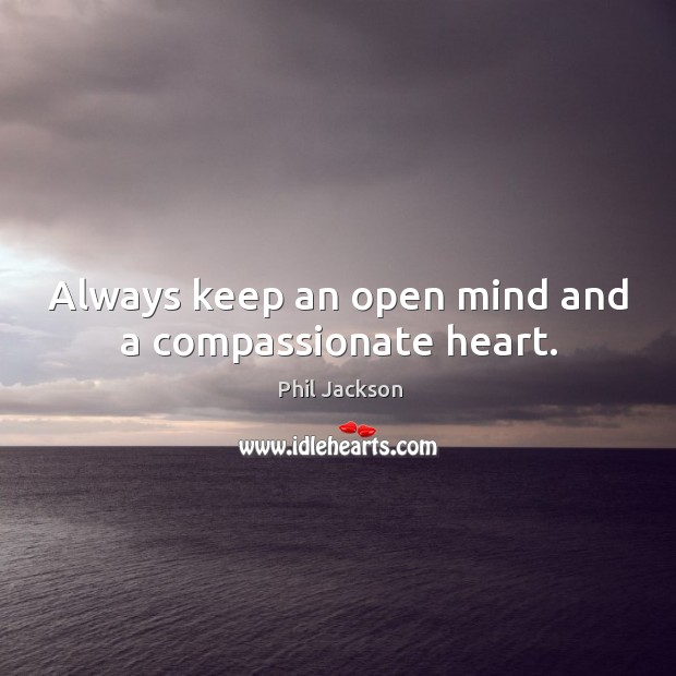 Always keep an open mind and a compassionate heart. Image
