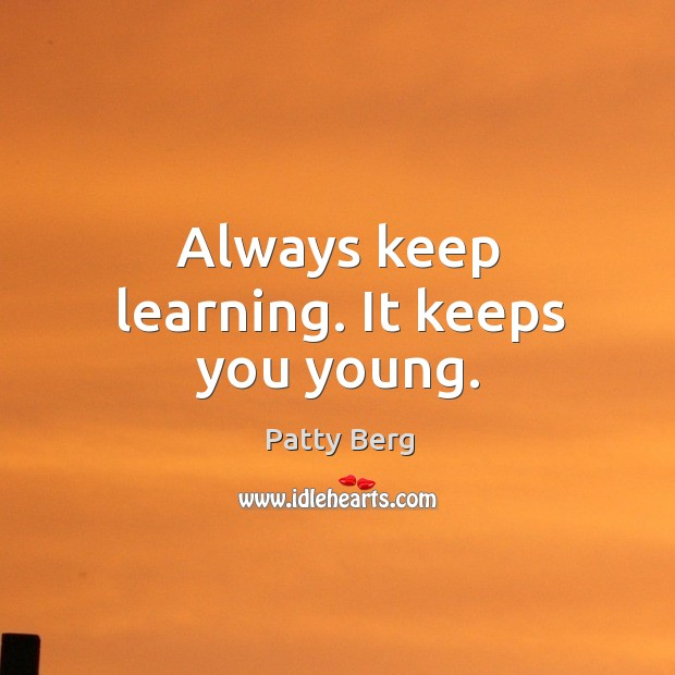Always keep learning. It keeps you young. Image