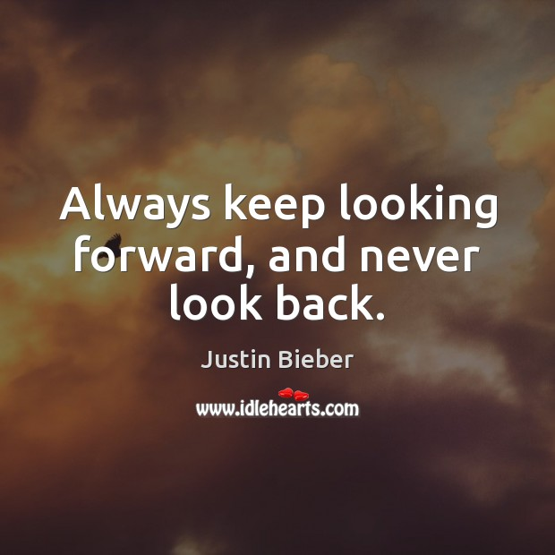 Always keep looking forward, and never look back. Never Look Back Quotes Image