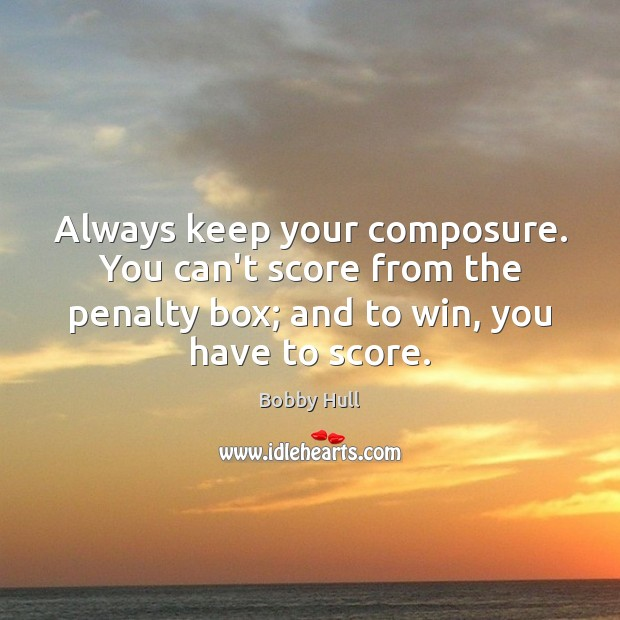 Image, Always keep your composure. You can't score from the penalty box; and