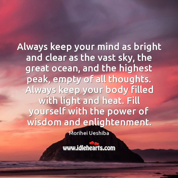 Always keep your mind as bright and clear as the vast sky, Morihei Ueshiba Picture Quote