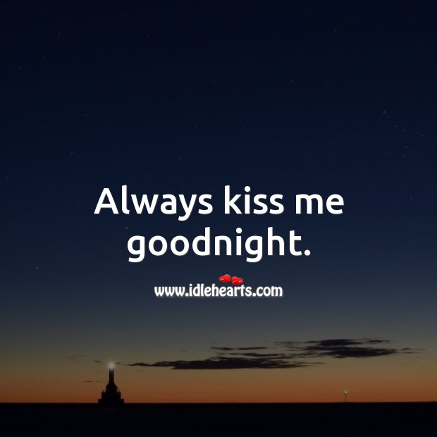 Always kiss me goodnight. Kiss You Quotes Image