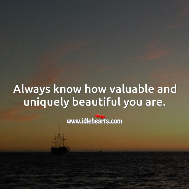 Always know how valuable and uniquely beautiful you are. You're Beautiful Quotes Image