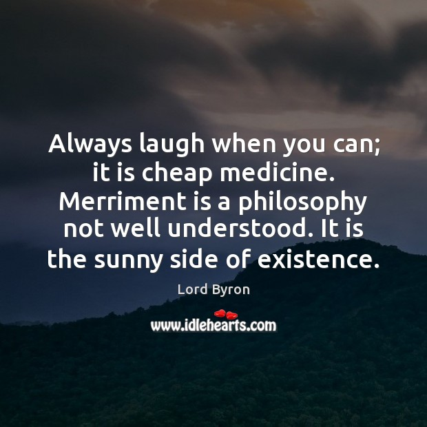 Image, Always laugh when you can; it is cheap medicine. Merriment is a