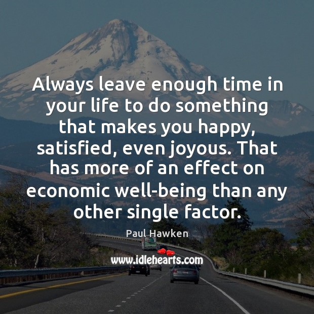 Always leave enough time in your life to do something that makes Paul Hawken Picture Quote