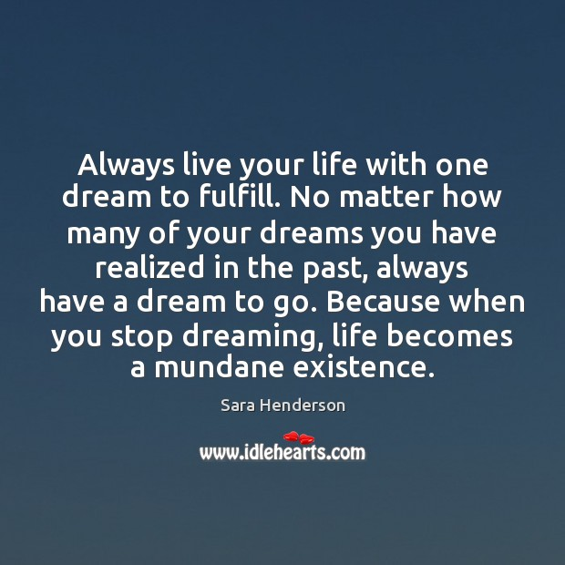 Always live your life with one dream to fulfill. No matter how Image