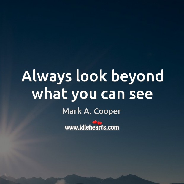 Always look beyond what you can see Image