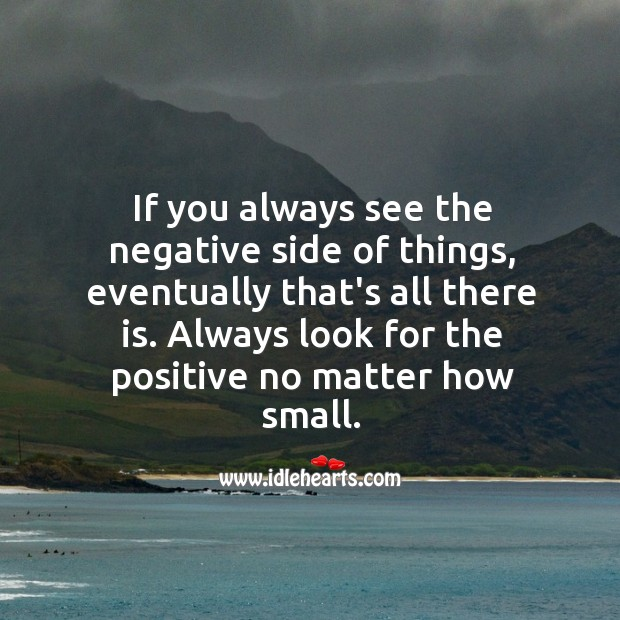 Always look for the positive no matter how small. Positive Quotes Image