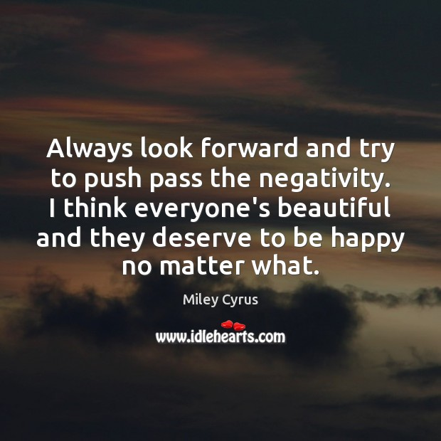 Image, Always look forward and try to push pass the negativity. I think