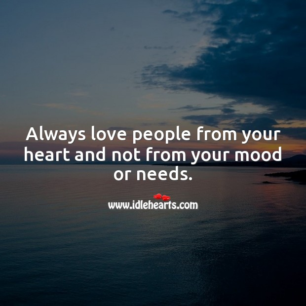 Always love people from your heart and not from your mood or needs. Heart Quotes Image