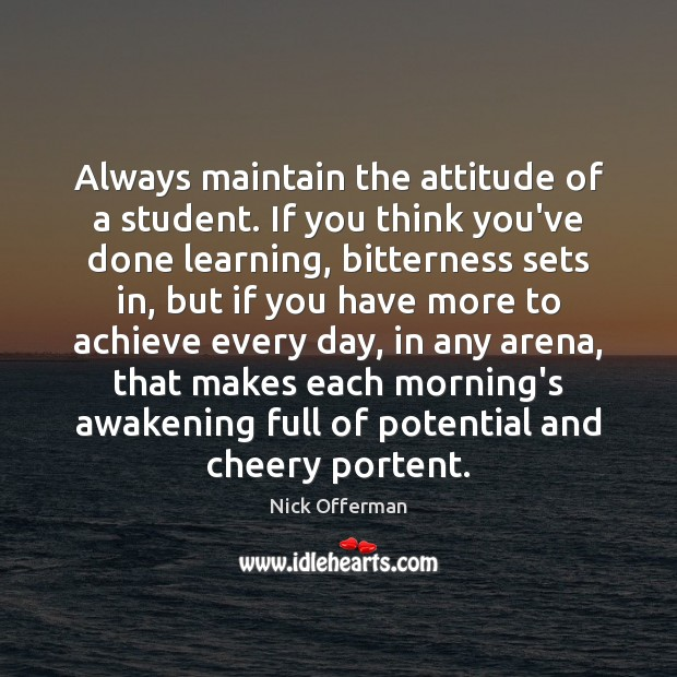 Always maintain the attitude of a student. If you think you've done Nick Offerman Picture Quote
