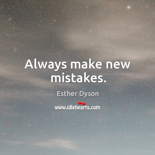 Always make new mistakes. Esther Dyson Picture Quote