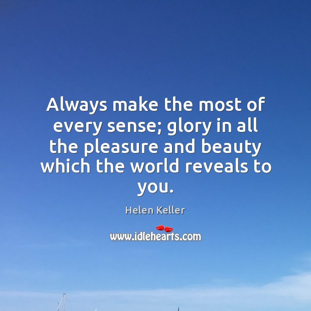 Image, Always make the most of every sense; glory in all the pleasure