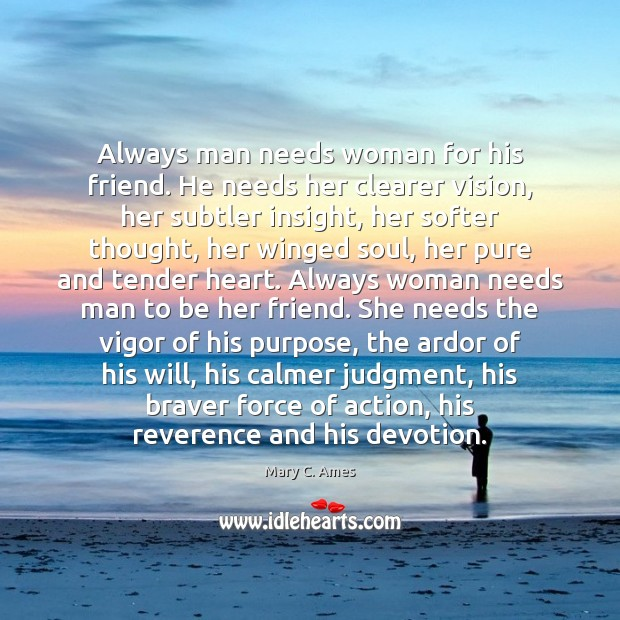 Always man needs woman for his friend. He needs her clearer vision, Image