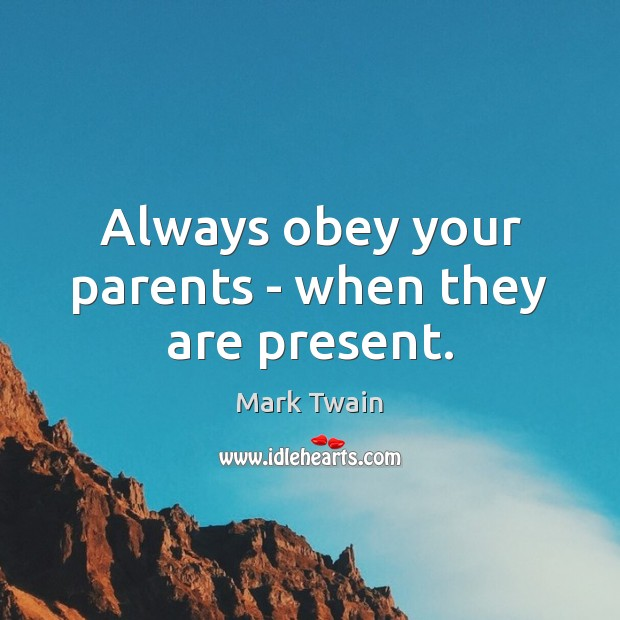 Image, Always obey your parents – when they are present.