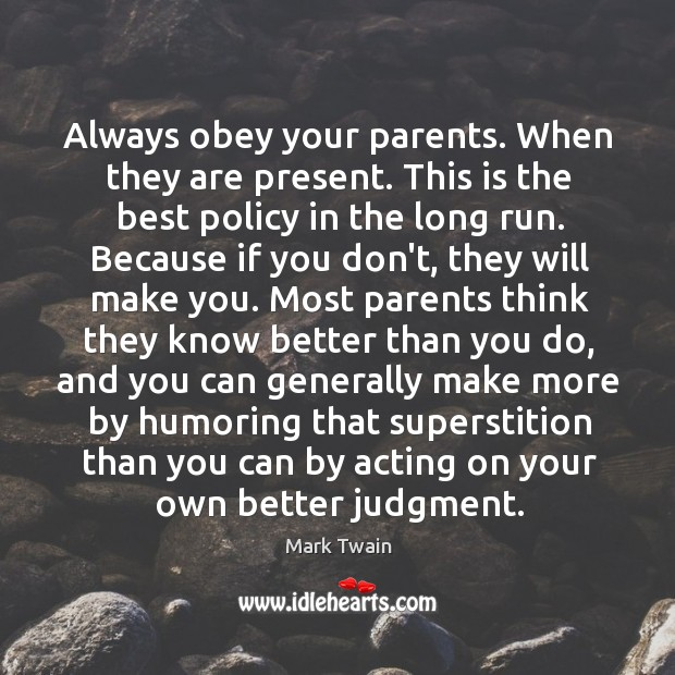 Image, Always obey your parents. When they are present. This is the best