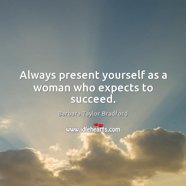 Image, Always present yourself as a woman who expects to succeed.