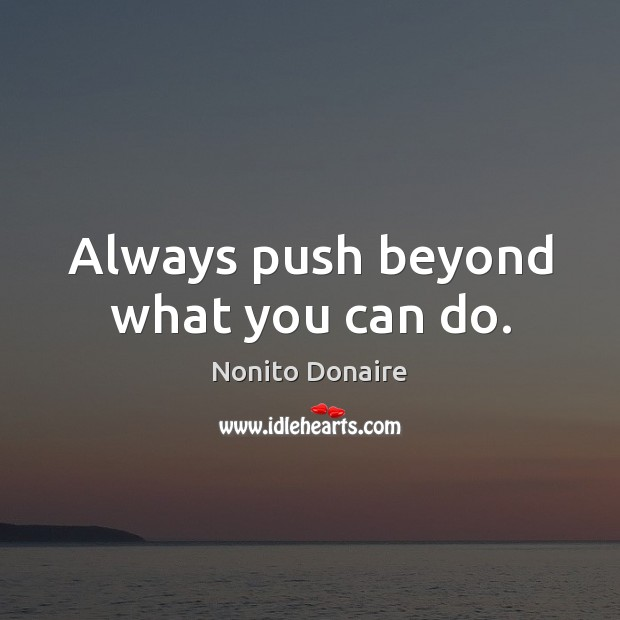 Always push beyond what you can do. Nonito Donaire Picture Quote