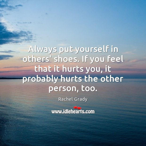 Always put yourself in others' shoes. If you feel that it hurts Image