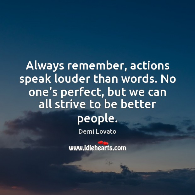Always remember, actions speak louder than words. No one's perfect, but we Image