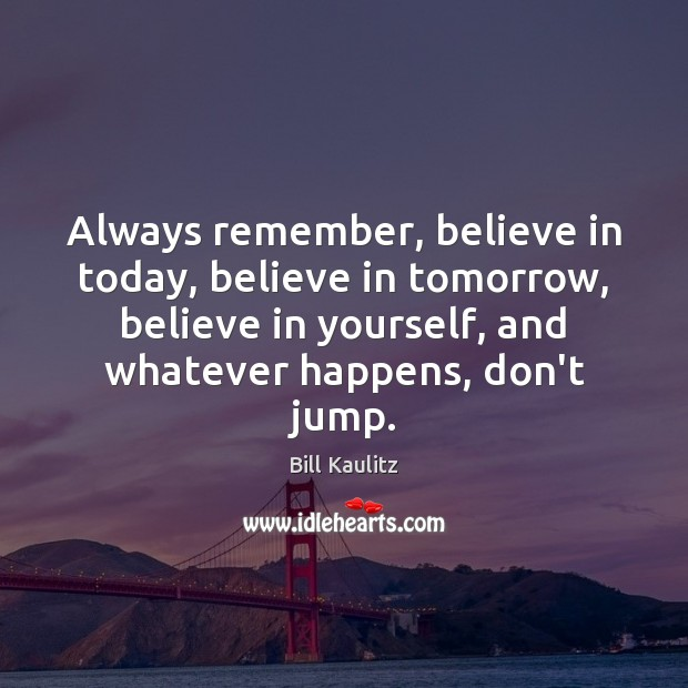Always remember, believe in today, believe in tomorrow, believe in yourself, and Believe in Yourself Quotes Image