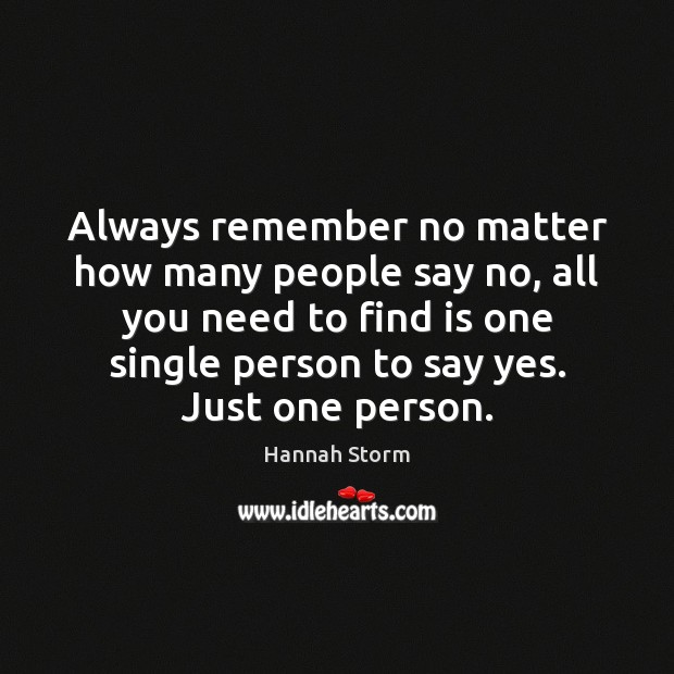 Always remember no matter how many people say no, all you need Image