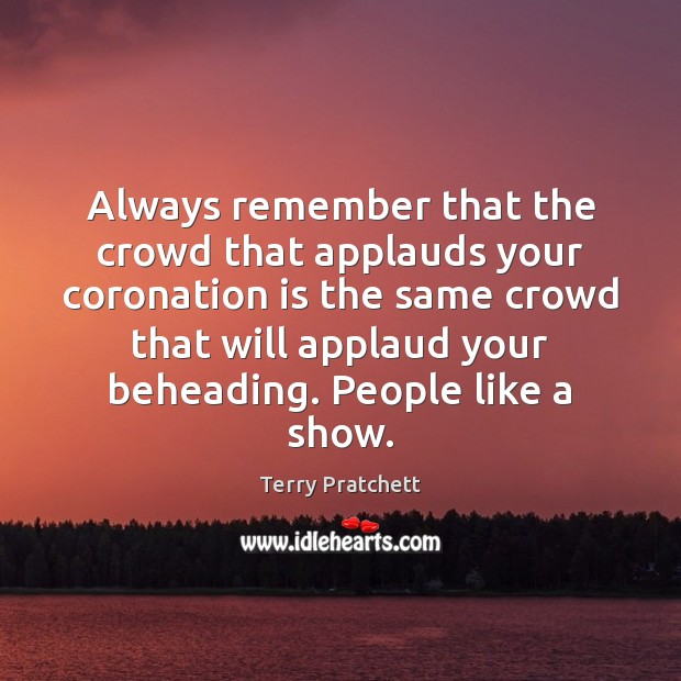 Always remember that the crowd that applauds your coronation is the same Image