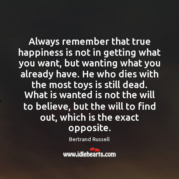 Image, Always remember that true happiness is not in getting what you want,