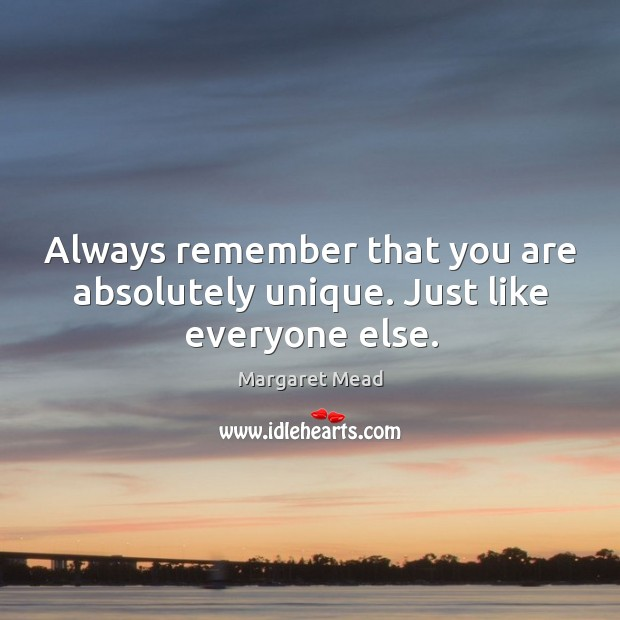 Always remember that you are absolutely unique. Just like everyone else. Image