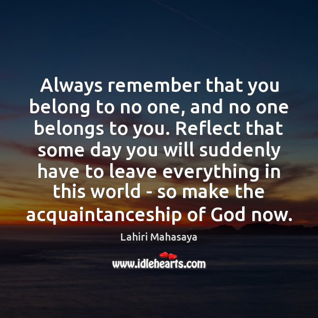 Always remember that you belong to no one, and no one belongs Image