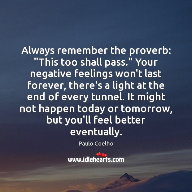 """Image, Always remember the proverb: """"This too shall pass."""" Your negative feelings won't"""