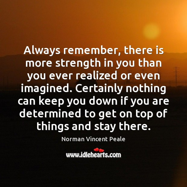 Always remember, there is more strength in you than you ever realized Norman Vincent Peale Picture Quote