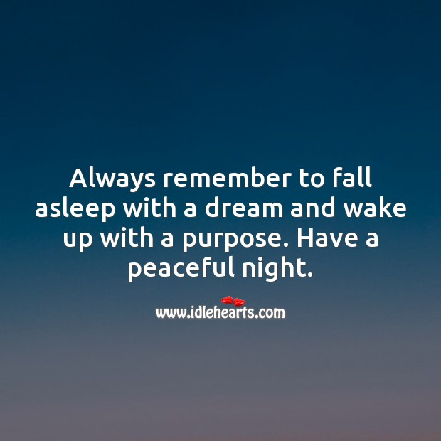 Always remember to fall asleep with a dream and wake up with a purpose. Good Night Quotes Image