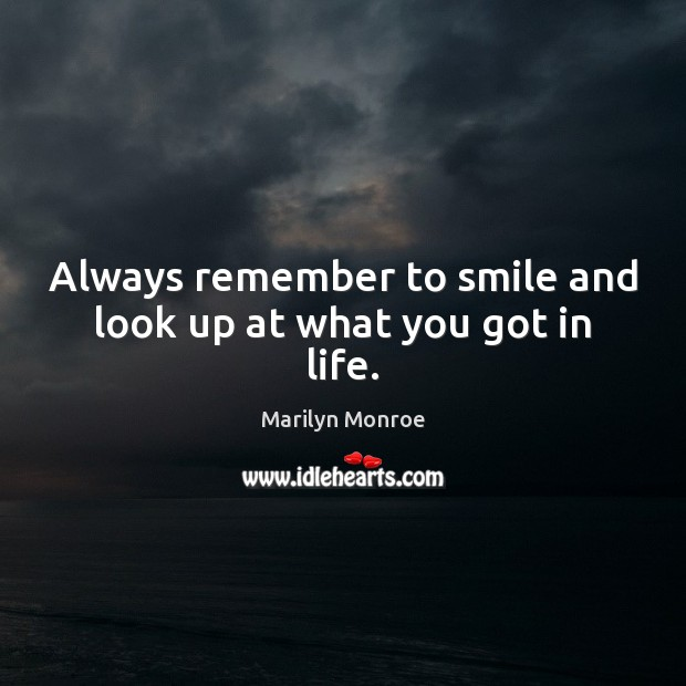 Always remember to smile and look up at what you got in life. Image