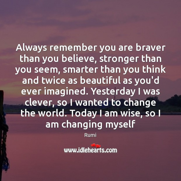 Always remember you are braver than you believe, stronger than you seem, Clever Quotes Image