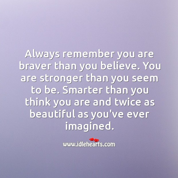 Image, Always remember you are braver than you believe.